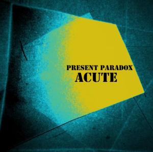 Present Paradox Acute